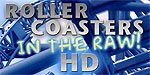 Roller Coasters in the RAW HD!  Blu-Ray!